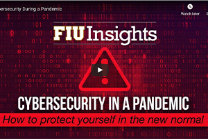 FIU Insights video: Cybersecurity during a pandemic